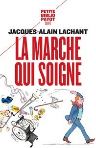 Jacques-Alain Lachant - La marche qui soigne.