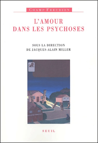 Jacques-Alain Miller et  Collectif - L'amour dans les psychoses.