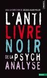 Jacques-Alain Miller - L'anti-livre noir de la psychanalyse.