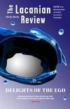 Jacques-Alain Miller et Marie-Hélène Brousse - LACANIAN REVIEW  : The Lacanian Review - tome 5 Delights of the Ego.