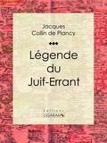 Jacques Albin Simon Collin de Plancy et  Ligaran - Légende du Juif-Errant.