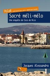 Jacques Alessandra - Sacré méli-mélo - Une enquête de Coco de Nice.