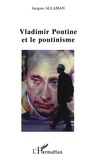 Jacques Allaman - Vladimir Poutine et le poutinisme.