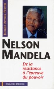 Jacques Alvarez-Pereyre - NELSON MANDELA. - De la résistance à l'épreuve du pouvoir.