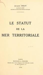 Jacques Aman - Le statut de la mer territoriale.