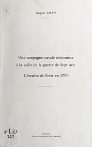 Jacques Aman et Michel Mollat du Jourdin - Une campagne navale méconnue à la veille de la guerre de Sept Ans. L'escadre de Brest en 1755.