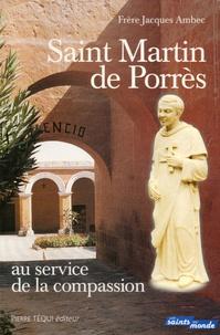 Jacques Ambec - Saint Martin de Porrès - Au service de la compassion, les Frères coopérateurs dominicains : Simon de Ballachi, Jacques d'Ulm et Jean Macias.