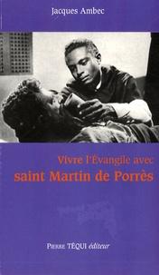 Jacques Ambec - Vivre l'Evangile avec saint Martin de Porrès.