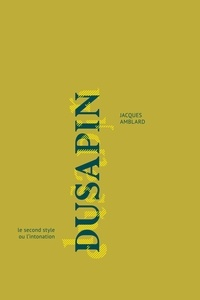 Jacques Amblard - Dusapin - Le second style ou l'intonation.