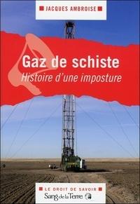 Jacques Ambroise - Gaz de schiste, histoire d'une imposture.