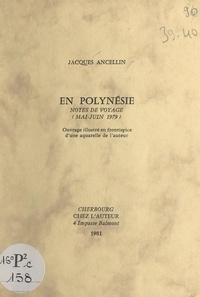 Jacques Ancellin - En Polynésie - Notes de voyage (mai-juin 1979).