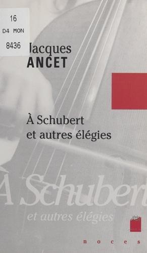 À Schubert et autres élégies