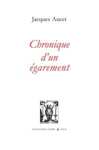 Jacques Ancet - Chronique d'un égarement.