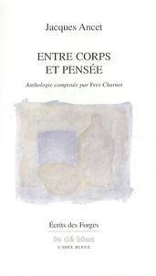 Jacques Ancet - Entre corps et pensée.