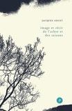 Jacques Ancet - Image et récit de l'arbre et des saisons.