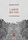 Jacques Ancet - L'amitié des voix, 1 - voix du présent, pour lire le contemporain poétique avec Jacques Ancet.