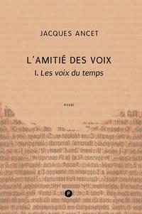 Jacques Ancet - L'Amitié des voix - 1. Les Voix du temps.