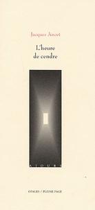 Jacques Ancet - L'heure de cendre.