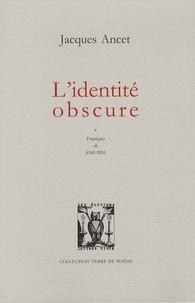 Jacques Ancet - L'identité obscure.