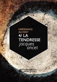 """Jacques Ancet - La tendresse - Le quatrième volume du cycle """"""""Obéissance au vent""""""""."""