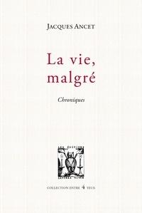 Jacques Ancet - La vie, malgré - Chronique.