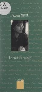 Jacques Ancet et André Clavel - Le bruit du monde.