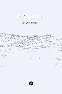 Jacques Ancet - Le Dénouement.