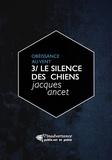 """Jacques Ancet - Le silence des chiens - Le troisième volume du cycle """"""""Obéissance au vent""""""""."""