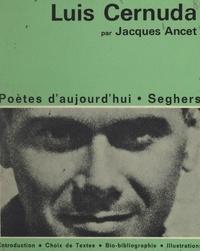 Jacques Ancet - Luis Cernuda - Une étude avec un choix de textes, des illustrations et une chronologie bibliographique : Luis Cernuda et son temps.