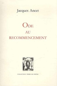 Jacques Ancet - Ode au recommencement.