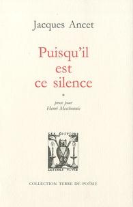 Jacques Ancet - Puisqu'il est ce silence - Prose pour Henri Meschonnic.