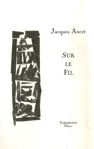 Jacques Ancet - Sur le fil.