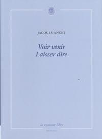 Jacques Ancet - Voir venir Laisser dire.