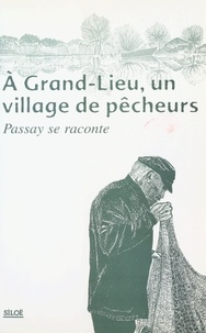 Jacques André et Mariejo Coulon - À Grand-Lieu, un village de pêcheurs : Passay se raconte.