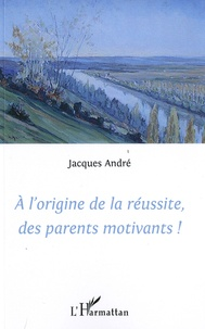 A lorigine de la réussite, des parents motivants!.pdf