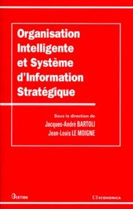 Jacques-André Bartoli et Jean-Louis Le Moigne - Organisation intelligente et système d'information stratégique.