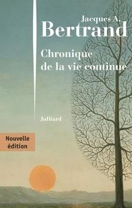 Téléchargez les ebooks complets en pdf Chronique de la vie continue 9782260054450 par Jacques André Bertrand iBook (Litterature Francaise)