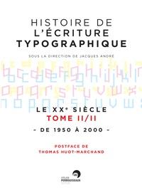 Jacques André - Histoire de l'écriture typographique - Le XXe siècle Tome 2, de 1950 à 2000.