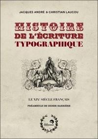 Jacques André et Christian Laucou - Histoire de l'écriture typographique - Le XIXe siècle français.