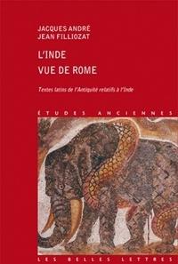 Jacques André et Jean Filliozat - L'Inde vue de Rome - Textes latins de l'Antiquité relatifs à l'Inde.