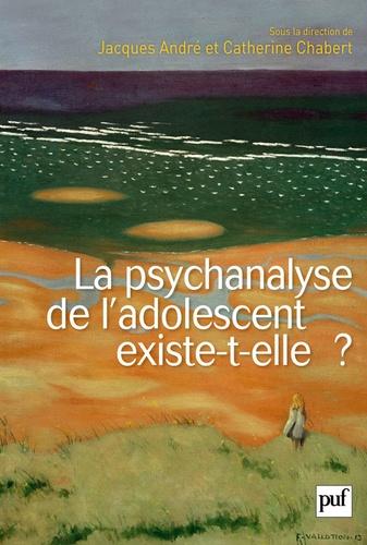 Jacques André et Catherine Chabert - La psychanalyse de l'adolescent existe-t-elle?.