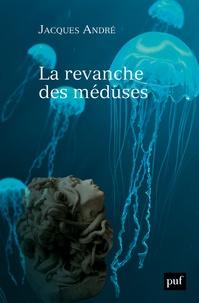 Jacques André - La revanche des méduses.