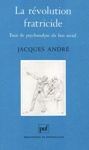 La révolution fratricide. Essai de psychanalyse du lien social