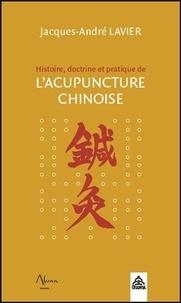 Jacques-André Lavier - Histoire, doctrine et pratique de l'acupuncture chinoise.