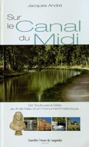 Jacques André - Sur le Canal du Midi - De Toulouse à Sète au fil de l'eau d'un monument historique.