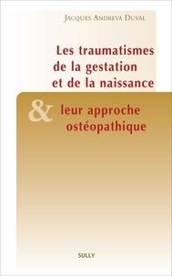 Jacques Andreva Duval - Les traumatismes de la gestation et de la naissance et leur approche ostéopathique.