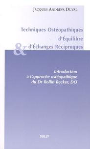 Jacques Andreva Duval - Techniques Ostéopathiques d'Equilibre et d'Echanges Réciproques - Introduction à l'approche ostéopathique du Dr Rollin, Becker, DO.