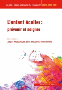 Jacques Angelergues et Sarah Bydlowski - L'enfant écolier - Prévenir et soigner.