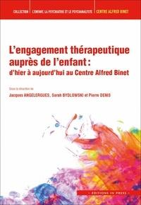 Jacques Angelergues et Sarah Bydlowski - L'engagement thérapeutique auprès de l'enfant - D'hier à aujourd'hui au Centre Alfred Binet.