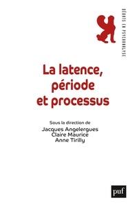 Jacques Angelergues et Claire Maurice - La latence, période et processus.